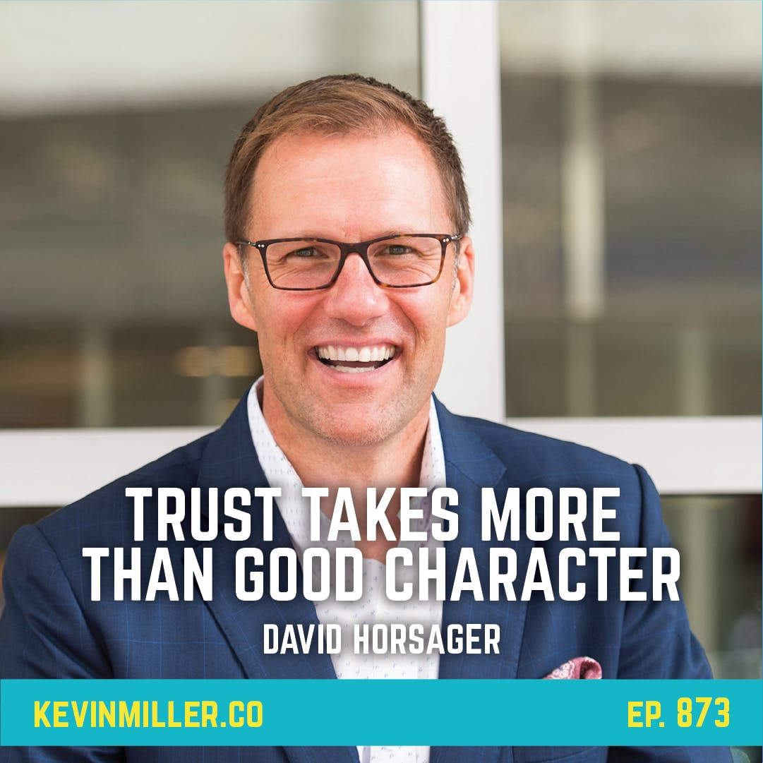 873: Gaining Trust Takes More Than Good Character | David Horsager