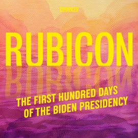 Rubicon: The First Hundred Days of the Biden Presidency (coming January 22)