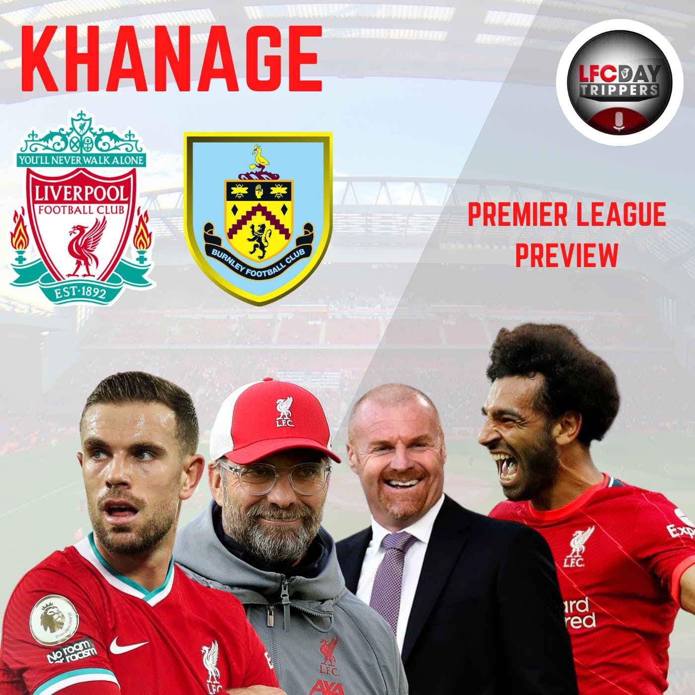 Liverpool v Burnley Preview | Khanage | LFC Daytrippers