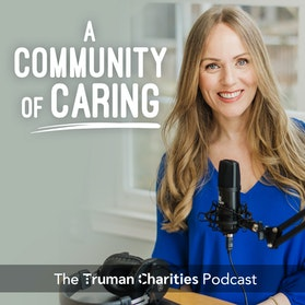 The Truman Charities Podcast: A Community of Caring