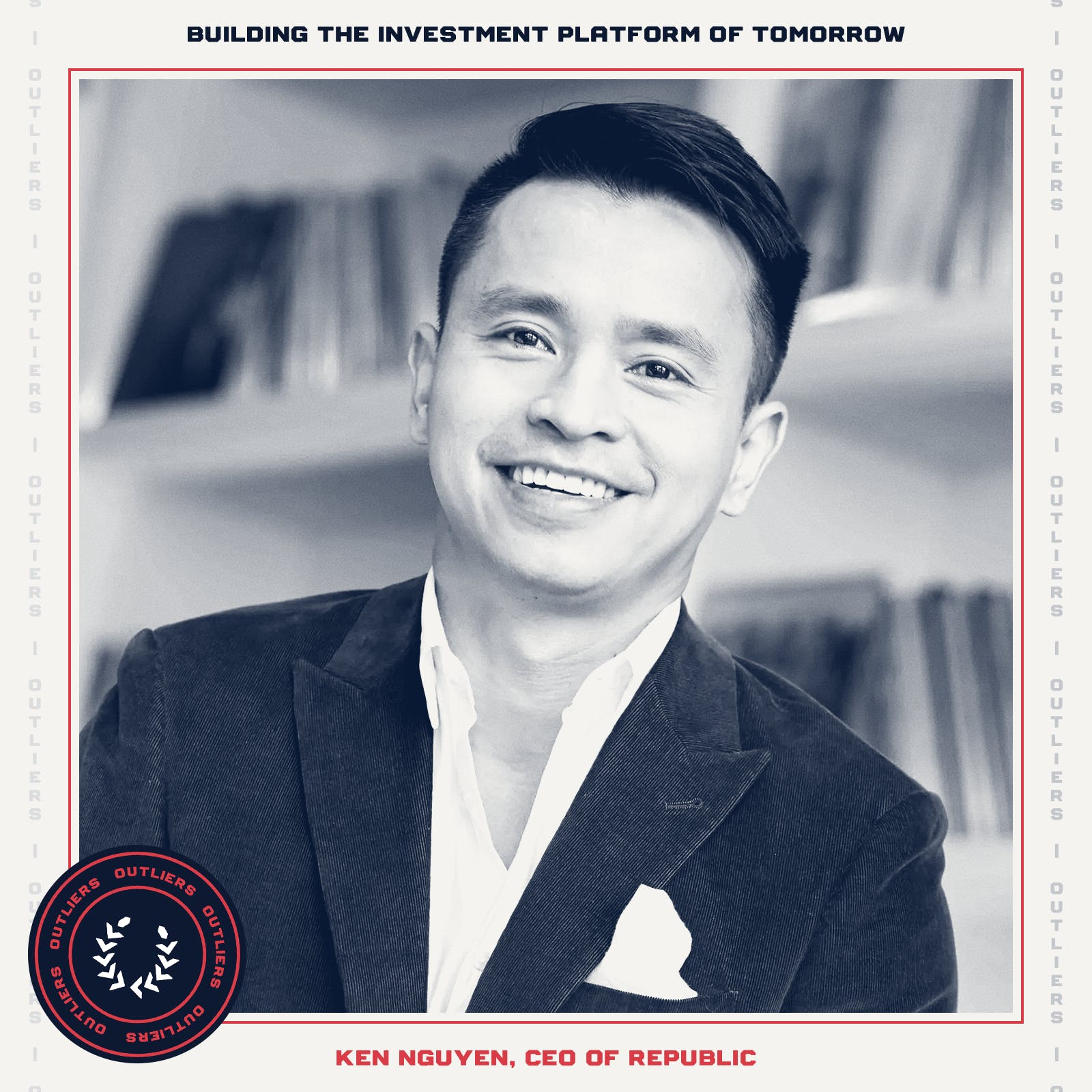 #31 Ken Nguyen of Republic: Building the Investment Platform of Tomorrow