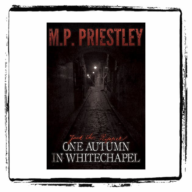 One Autumn In Whitechapel : Interview w/ Author M.P. Priestley
