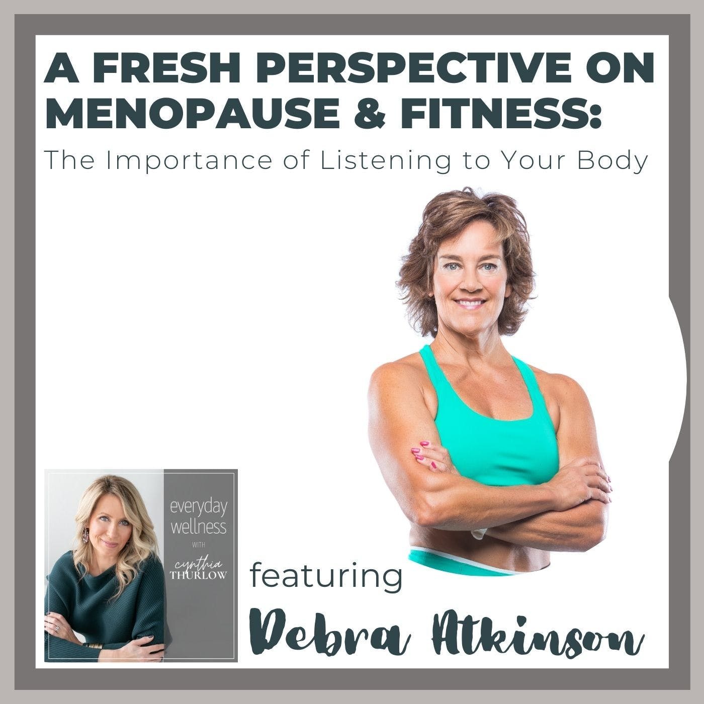 Ep. 165 A Fresh Perspective On Menopause & Fitness: The Importance of Listening to Your Body with Debra Atkinson