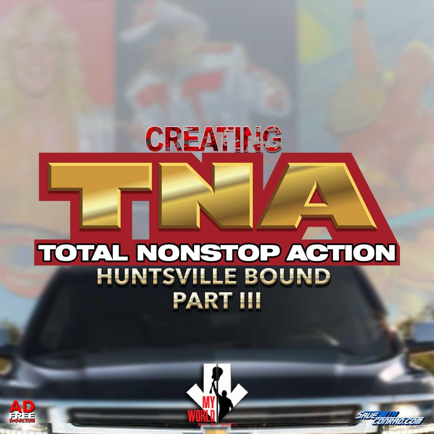 Episode 7: Creating TNA Pt 3 - Huntsville Bound