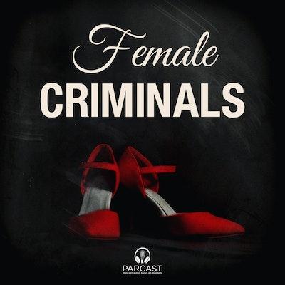 Female Criminals — Parcast