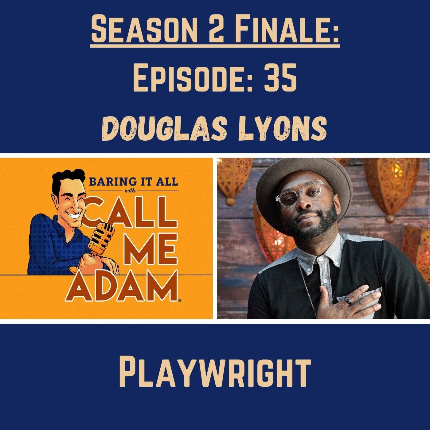 Season 2 Finale (Episode #35): Douglas Lyons: Playwright, Chicken and Biscuits, Broadway, Actor, Singer, The Book of Mormon, Beautiful: The Carole King Musical