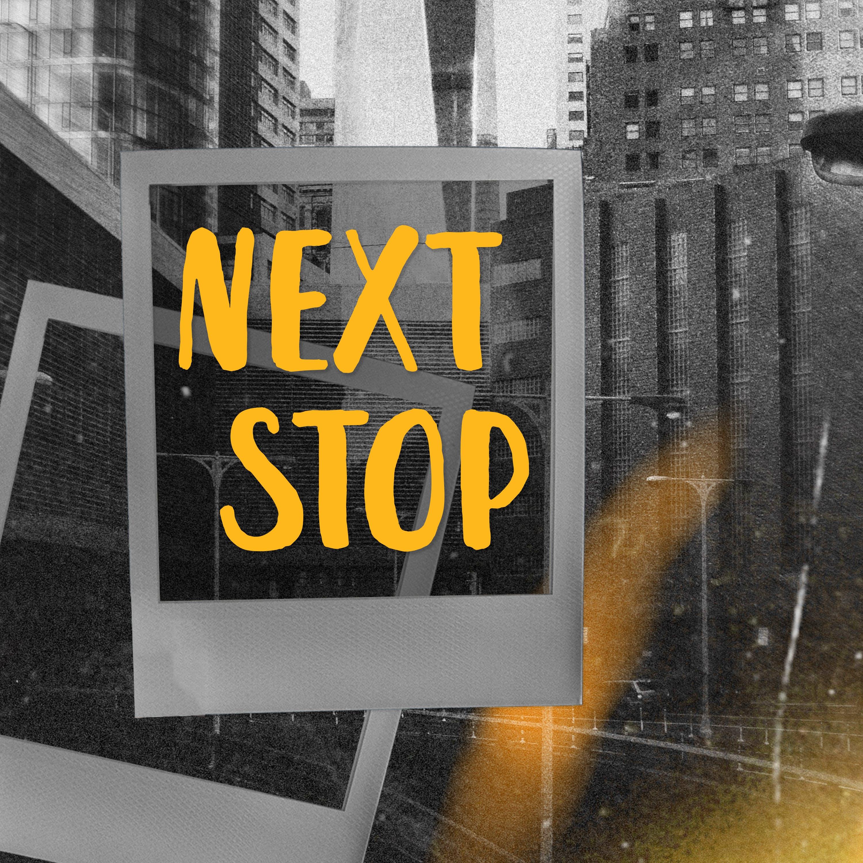 """    NEXT STOP "" Podcast"