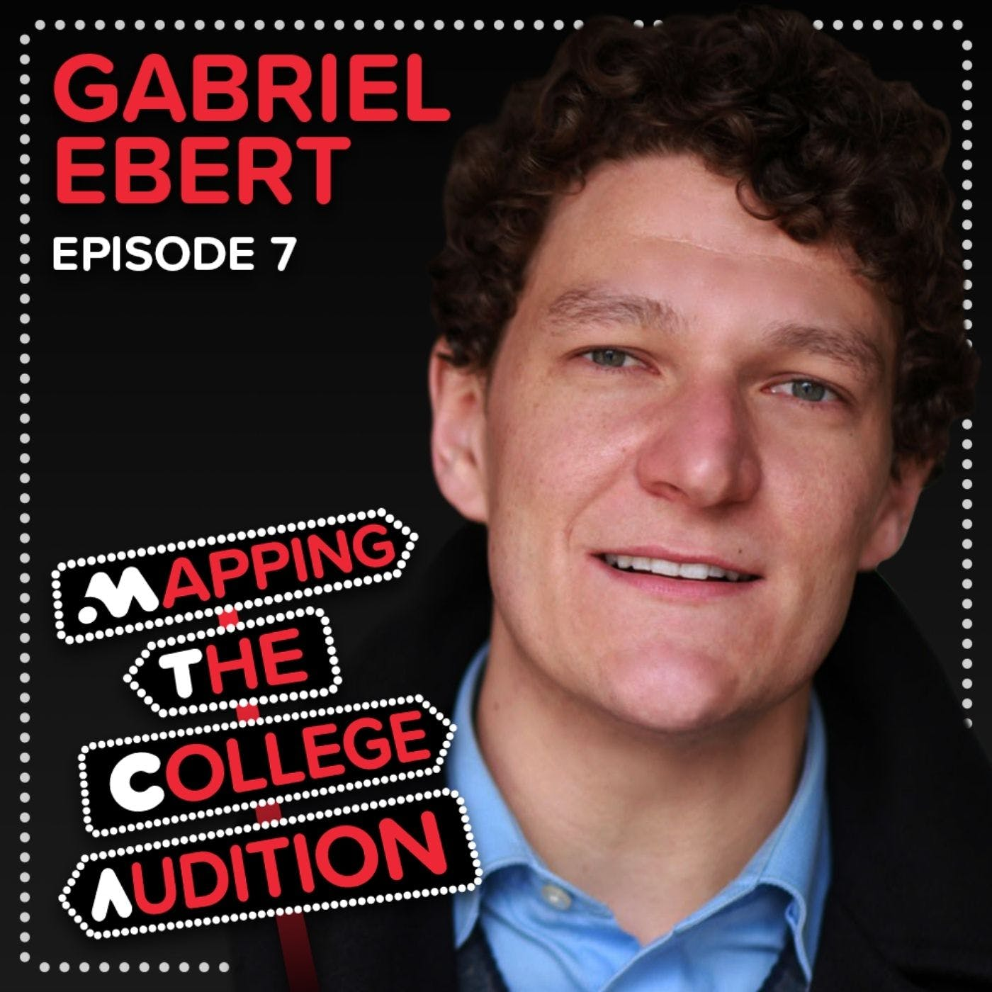 Ep. 7 (AE): Gabriel Ebert (Tony Award Winner, Matilda) on Feeling Seen in an Audition Room, Choosing Well Known Audition Pieces, Translating TV to stage, & Winning Audition Rooms in the Virtual World