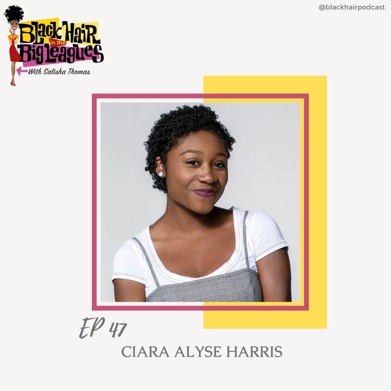 EP 47- Ciara Alyse Harris: Queen Made of Light