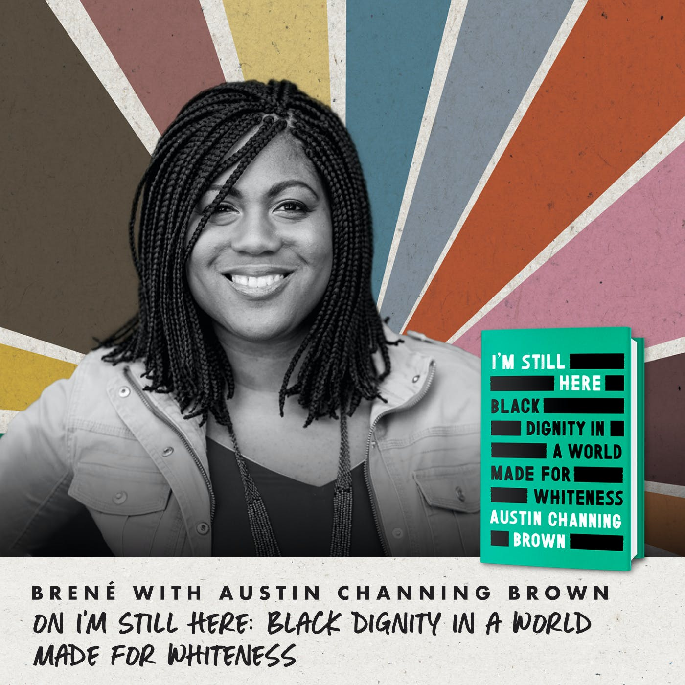 Brené with Austin Channing Brown on I'm Still Here: Black Dignity in a World Made for Whiteness