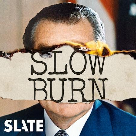 Uploads 2f1516104959069 juhjwii8cfc a13142fbe63f810dd5a31fca9562b7af 2f01 slate redux podcast cover slow burn.jpg?ixlib=rails 2.1