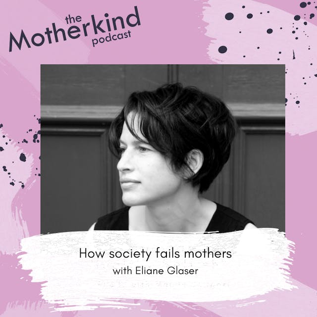 How society fails mothers with Eliane Glaser
