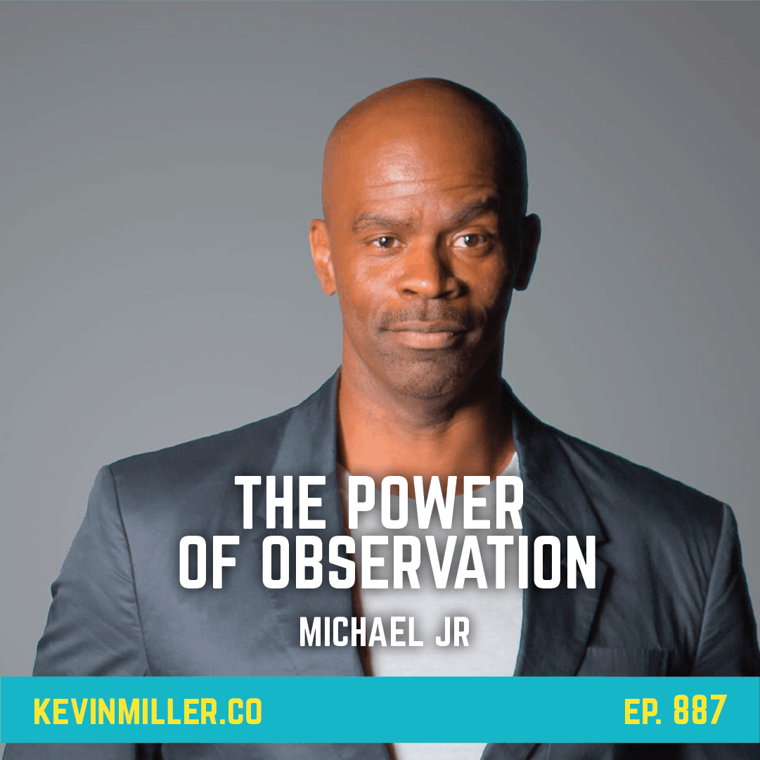 887: The Power Of Observation | Michael Jr