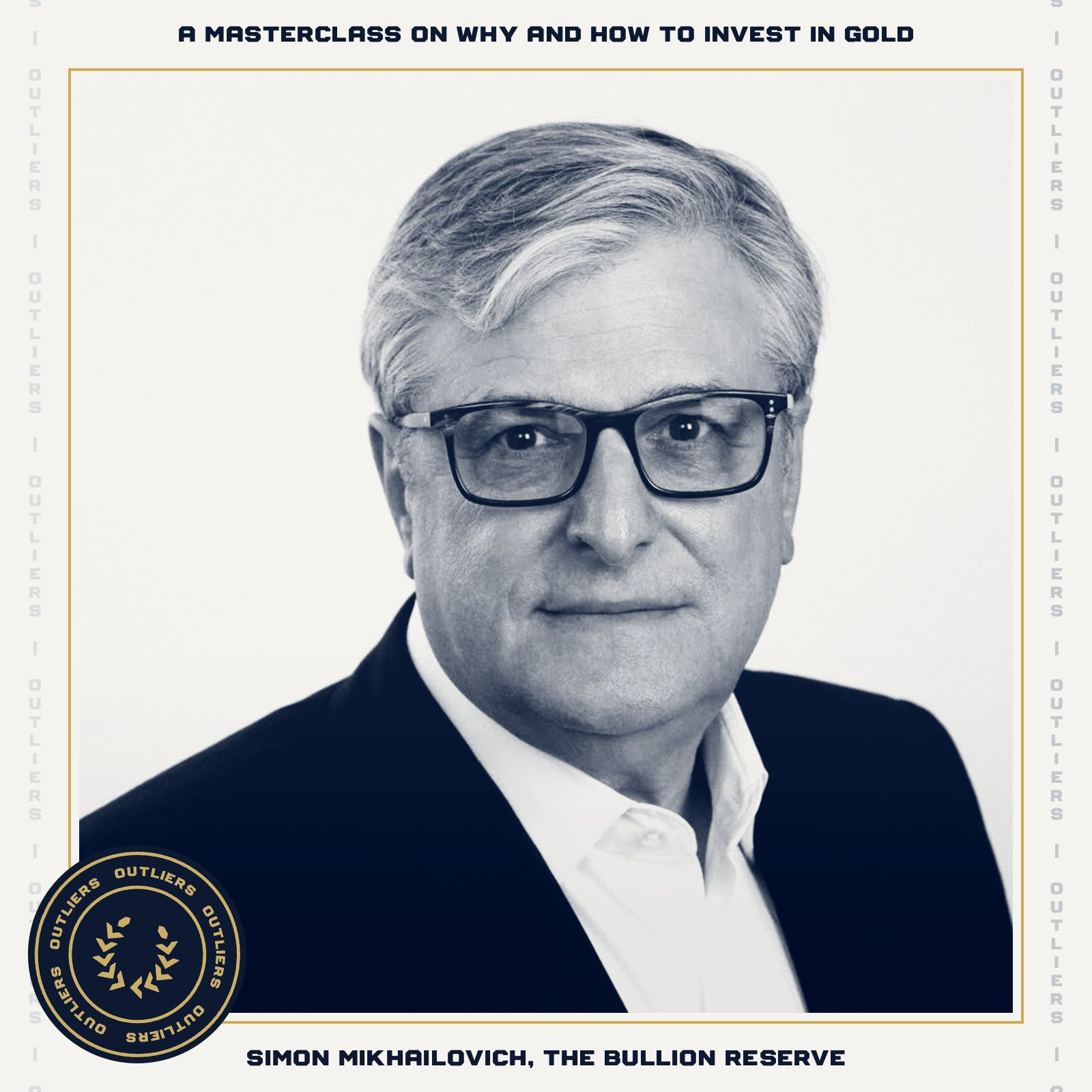#25 Simon Mikhailovich: A Masterclass on Why and How to Invest in Gold