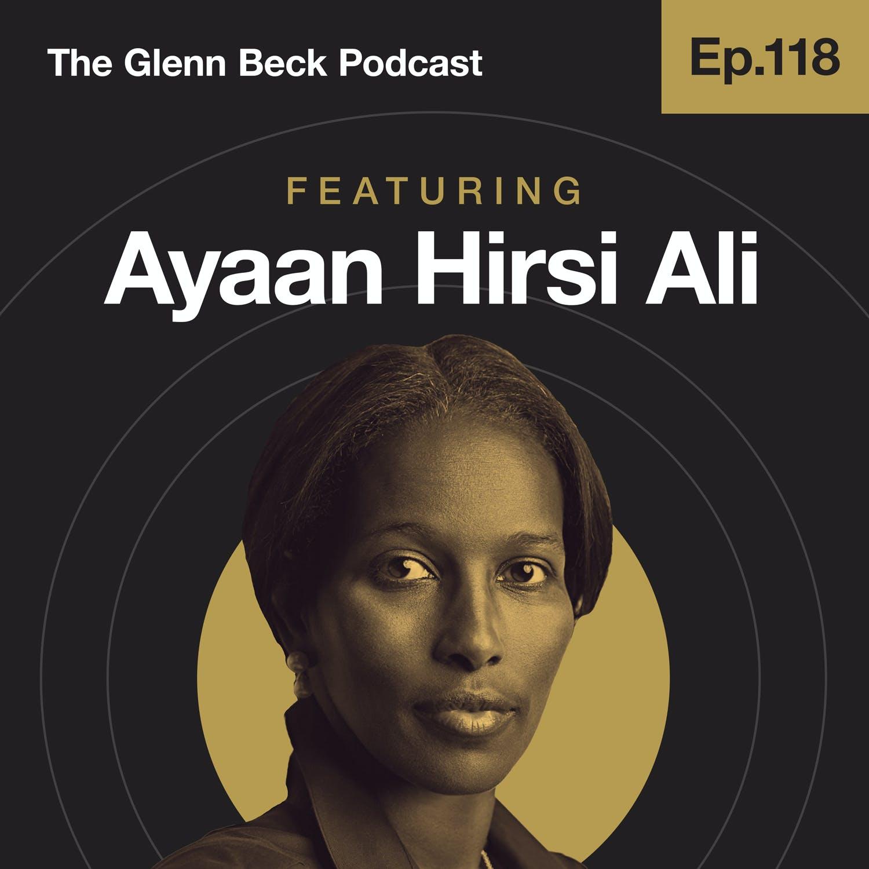 Ep 118 | Fake Feminists Ignore Islam's Jihad Against Women | Ayaan Hirsi Ali | The Glenn Beck Podcast