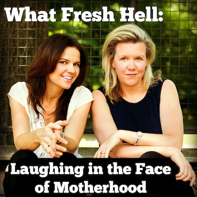 What Fresh Hell: Laughing in the Face of Motherhood – a podcast with
