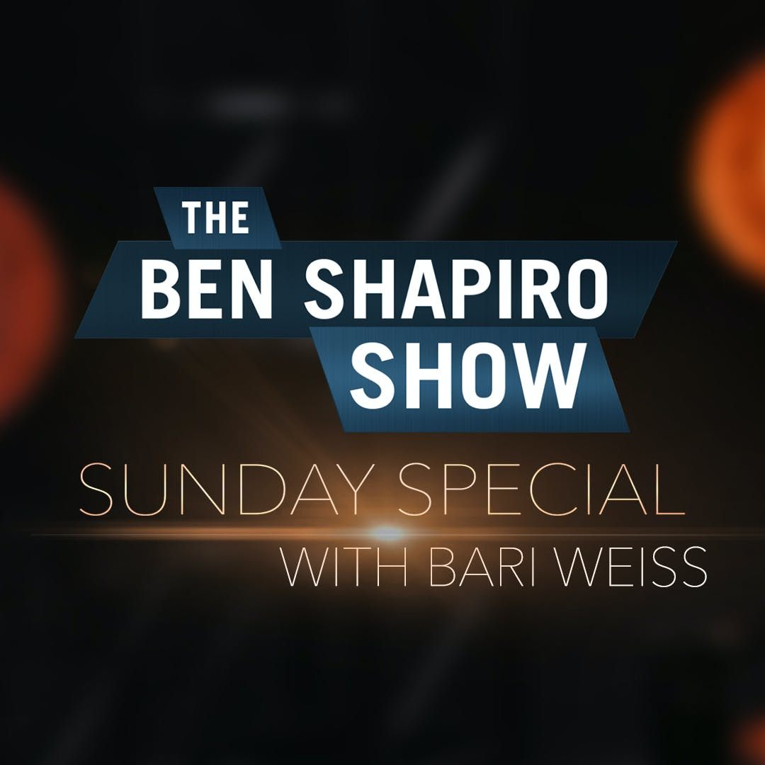 Bari Weiss | The Ben Shapiro Show Sunday Special Ep. 119