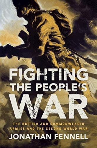 Episode 240-An Interview with Dr. Jonathan Fennell about his new book, Fighting the People's War: The British and Commonwealth Armies and The Second World War