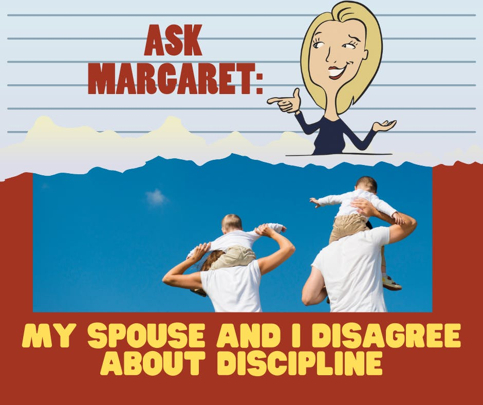Ask Margaret - My Spouse and I Disagree About Discipline