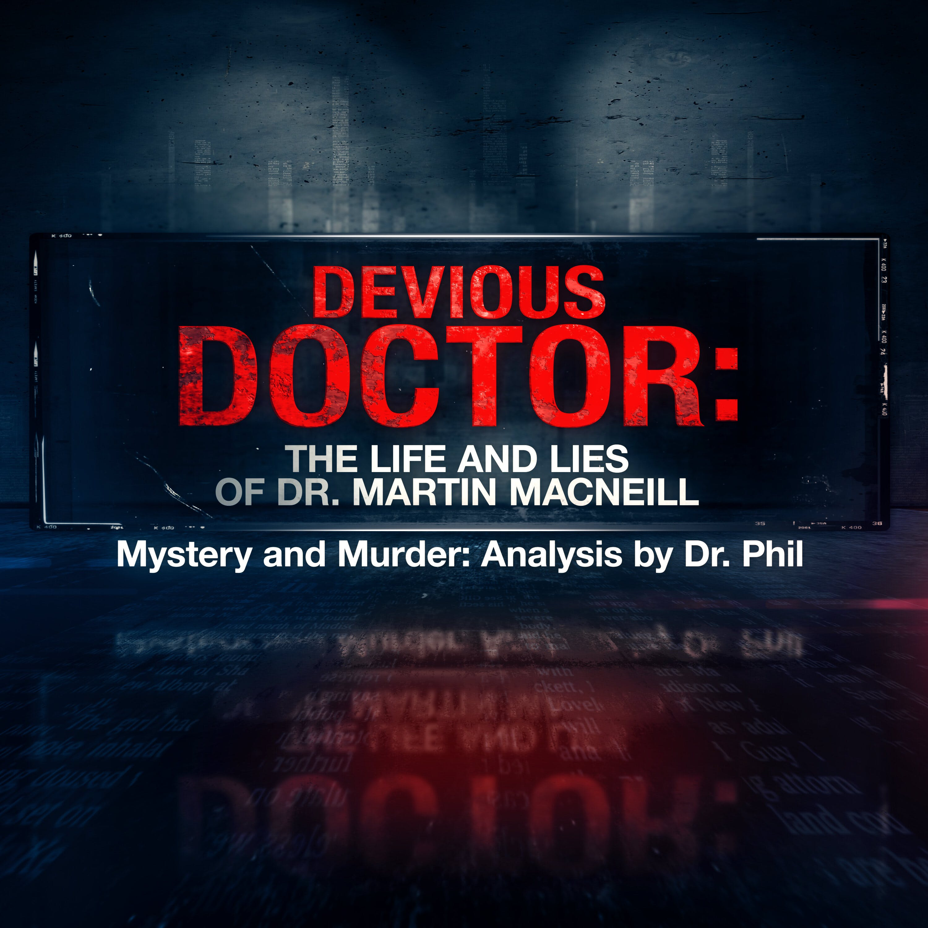 S10E1: Devious Doctor: The Life and Lies of Dr. Martin MacNeill