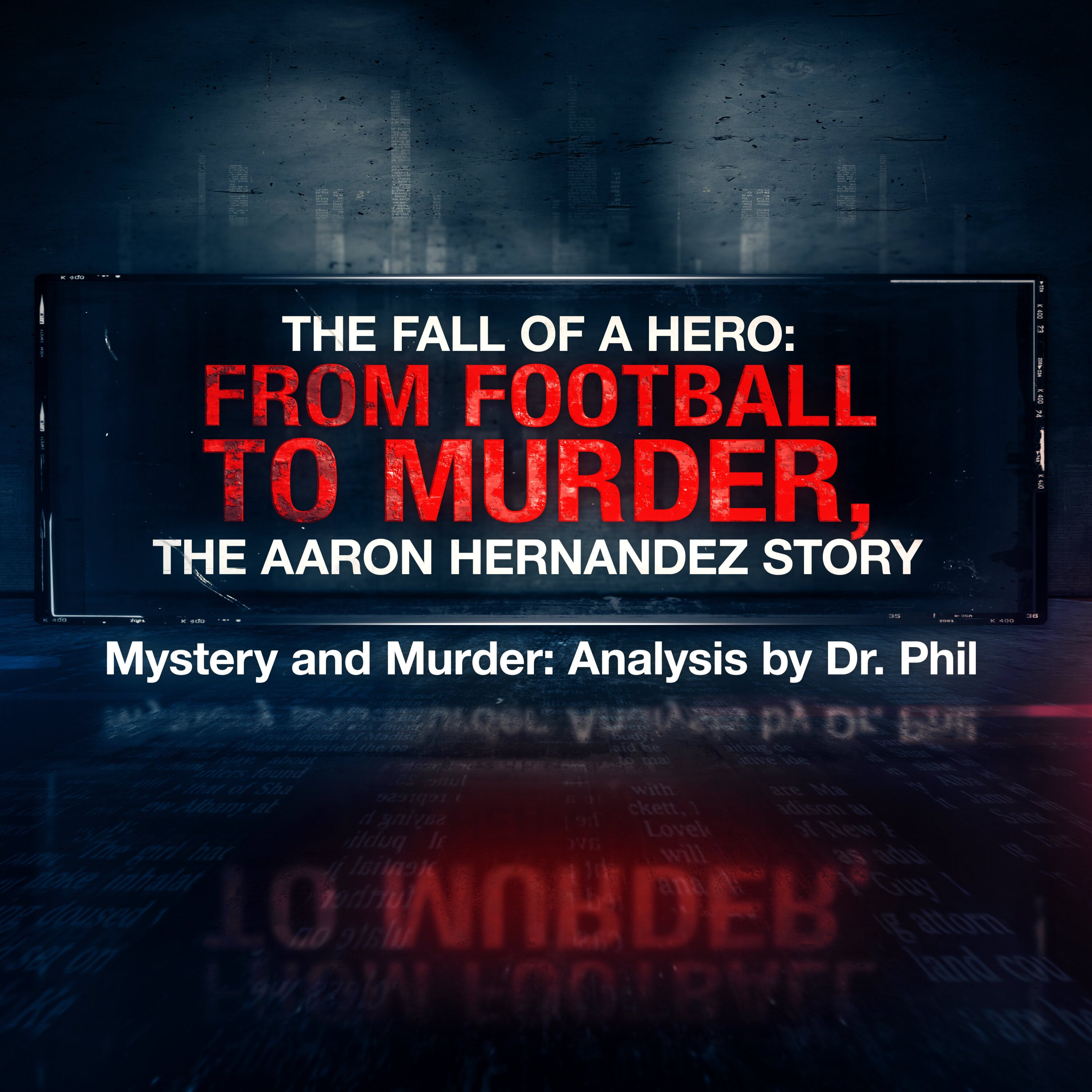 S8E1: The Fall of A Hero: From Football to Murder, The Aaron Hernandez Story
