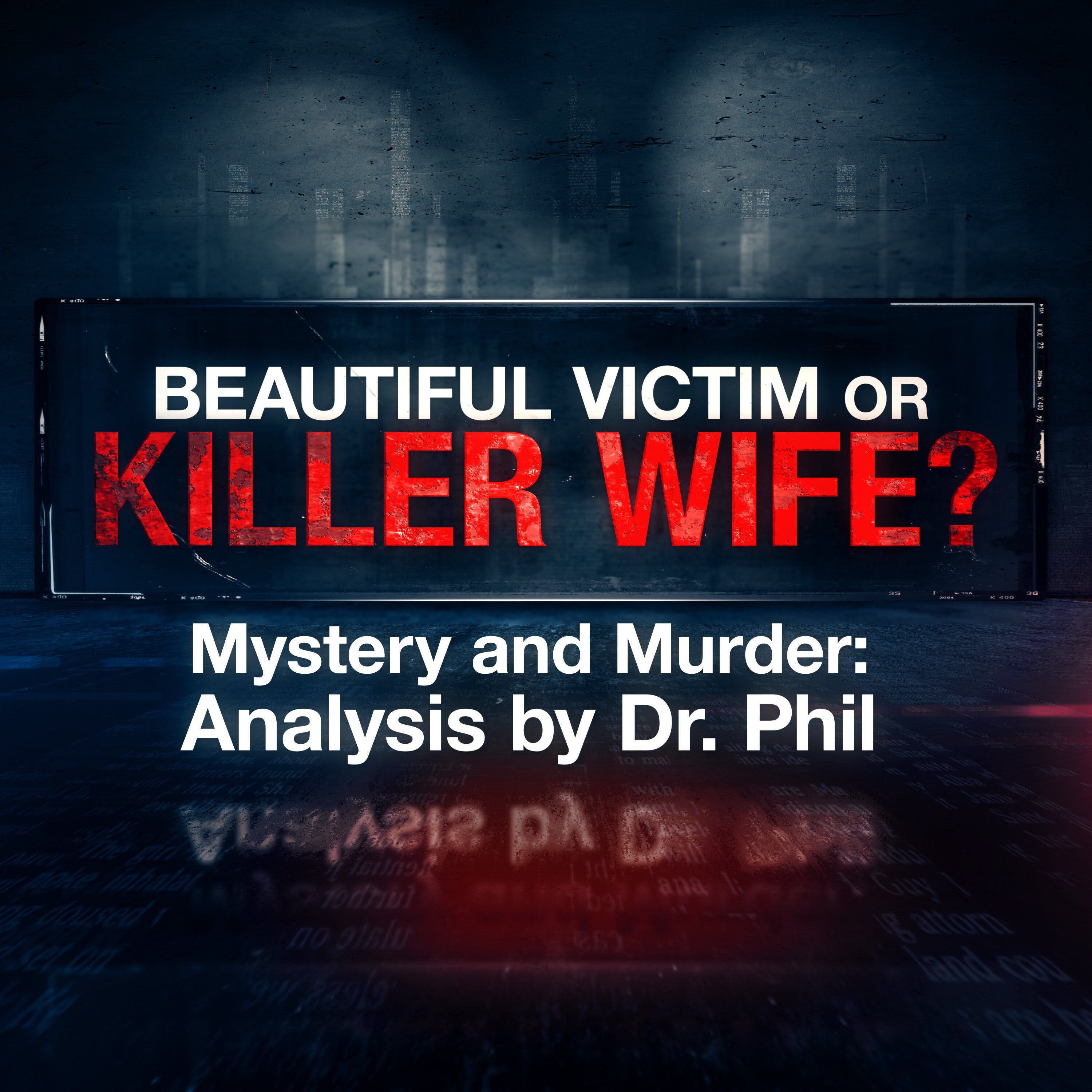 S3E3: Beautiful Victim or Killer Wife? Mystery and Murder: Analysis by Dr. Phil