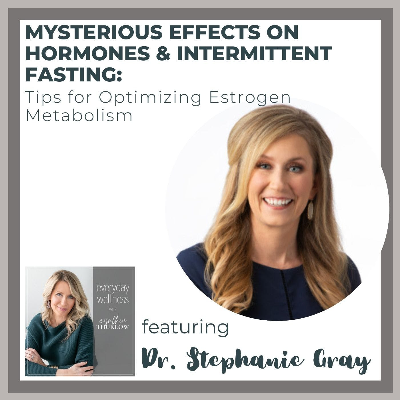 Ep. 156 Mysterious Effects On Hormones & Intermittent Fasting: Tips for Optimizing Estrogen Metabolism with Dr. Stephanie Gray