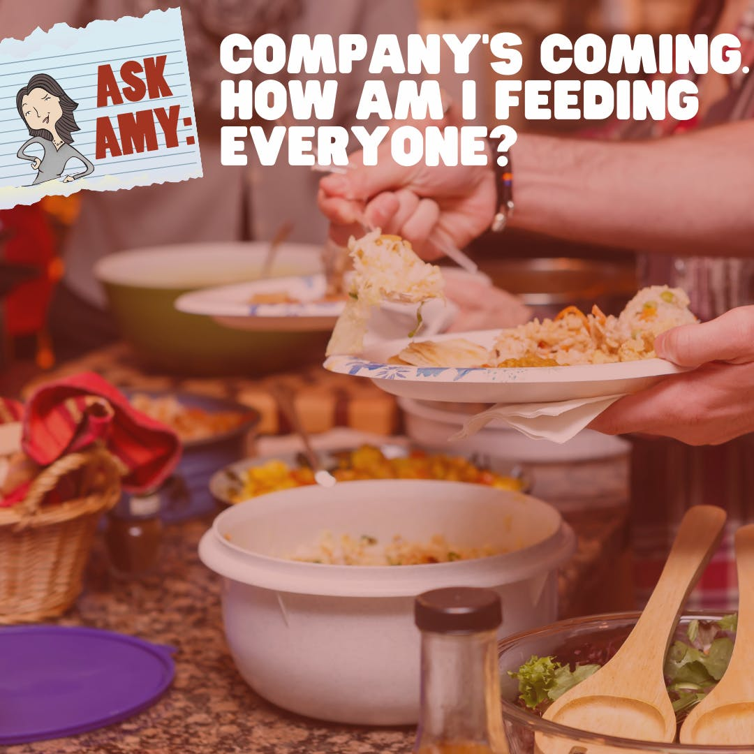 Ask Amy- Company's Coming. How Am I Going To Feed Everyone?