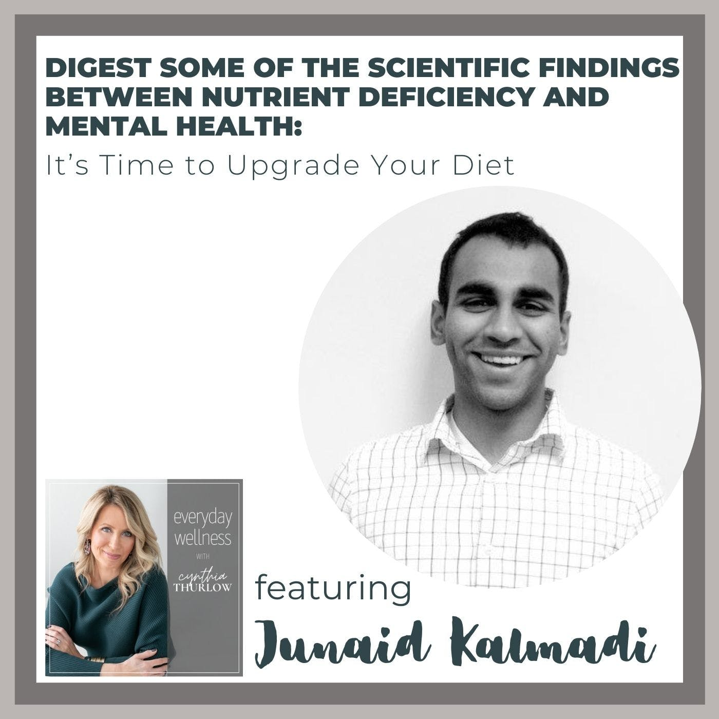 Ep. 164 Digest Some Of The Scientific Findings Between Nutrient Deficiency And Mental Health: It's Time to Upgrade Your Diet with Junaid Kalmadi
