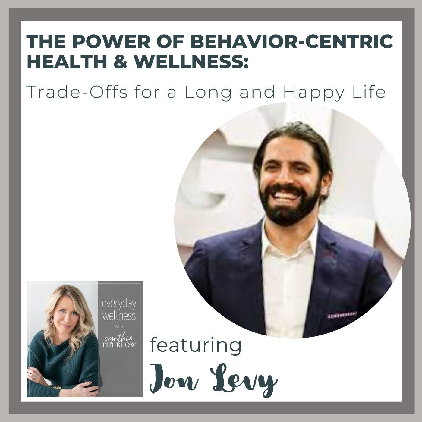 Ep. 160 The Power Of Behavior-Centric Health & Wellness: Trade-Offs for a Long and Happy Life with Jon Levy