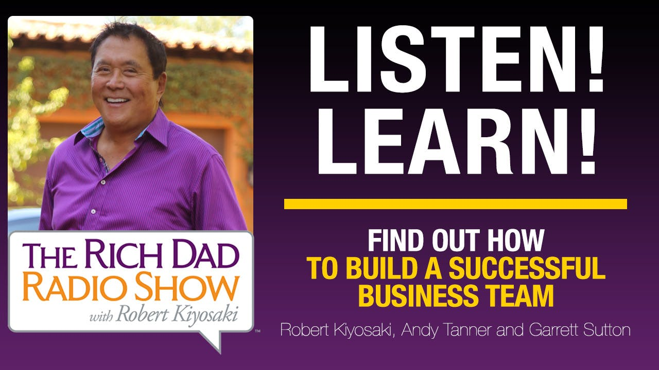 FIND OUT HOW TO BUILD A SUCCESSFUL BUSINESS TEAM - Robert Kiyosaki, Andy Tanner & Garrett Sutton