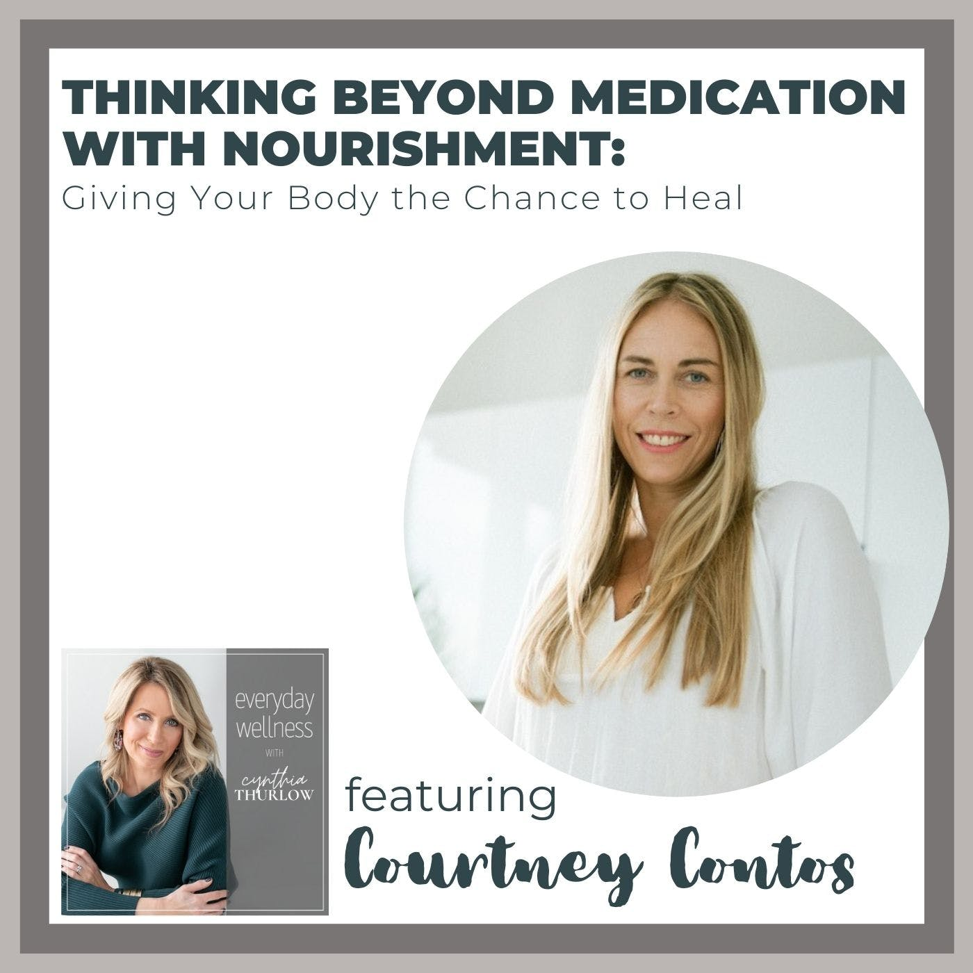 Ep. 170 Thinking Beyond Medication with Nourishment: Giving Your Body the Chance to Heal with Courtney Contos
