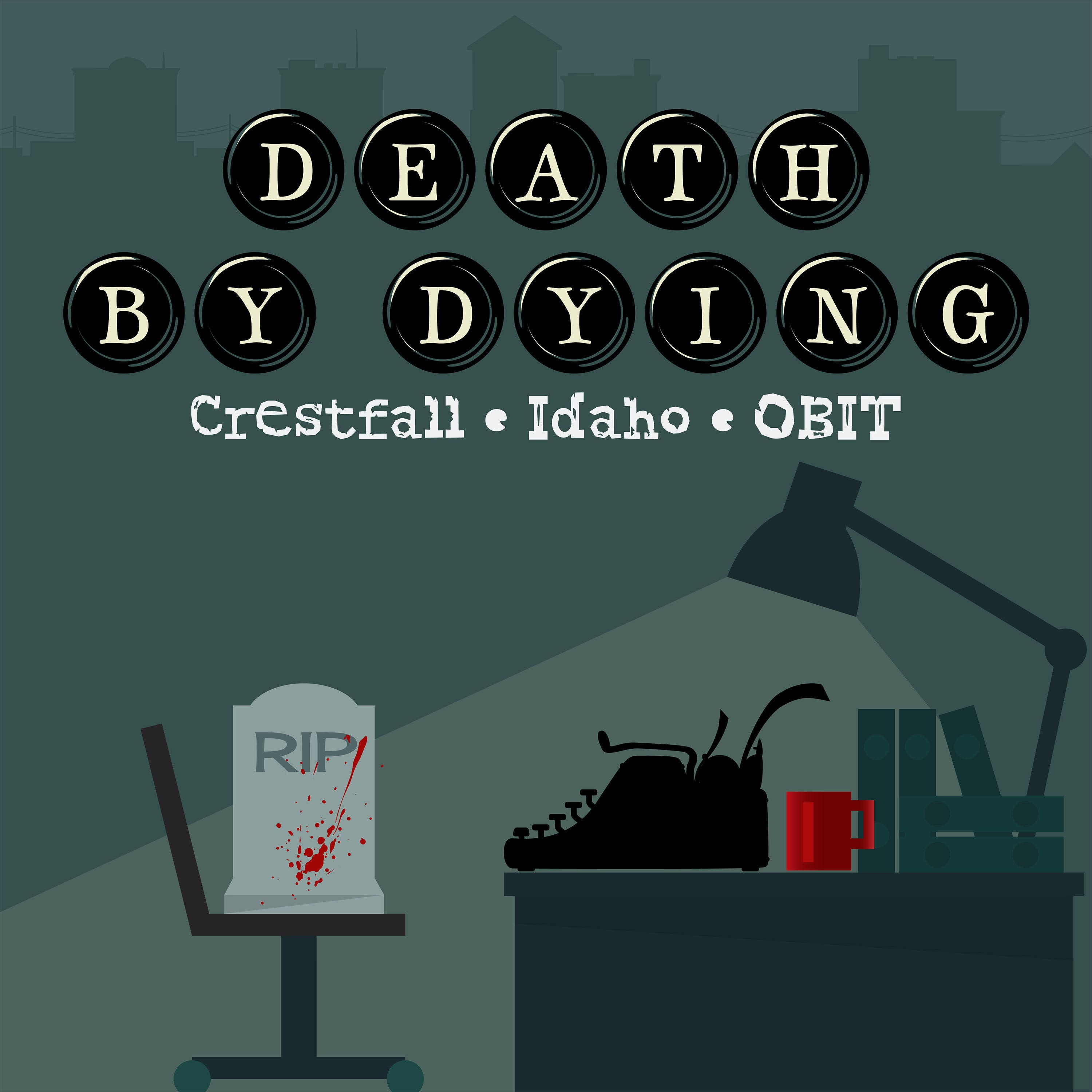 """""""    Death by Dying """" Podcast"""