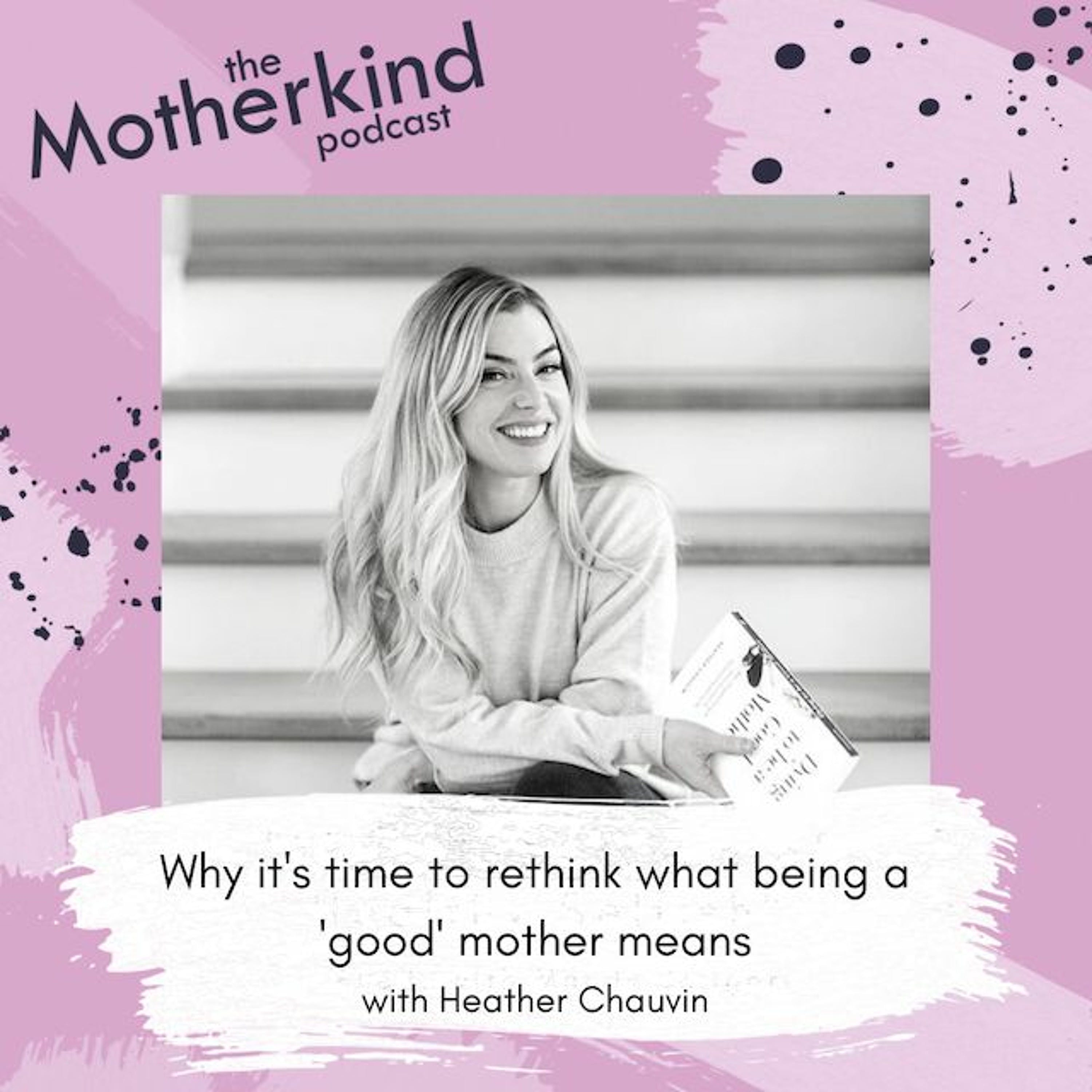 Why it's time to rethink what being a 'good' mother means with Heather Chauvin