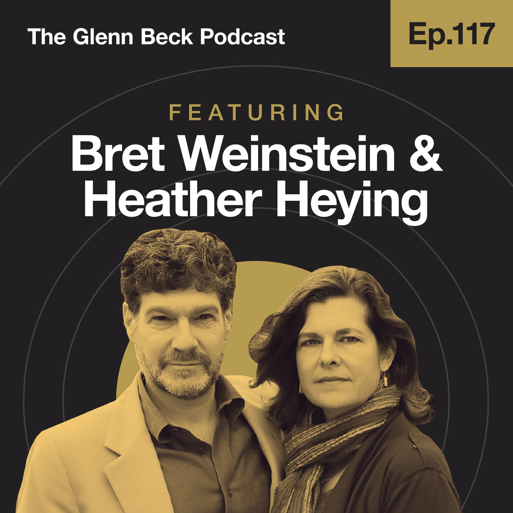 Ep 117 | The Dark Horses: From Campus Villains to Political Peacemakers | Bret Weinstein & Heather Heying | The Glenn Beck Podcast