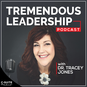Tremendous Leadership with Dr. Tracey Jones