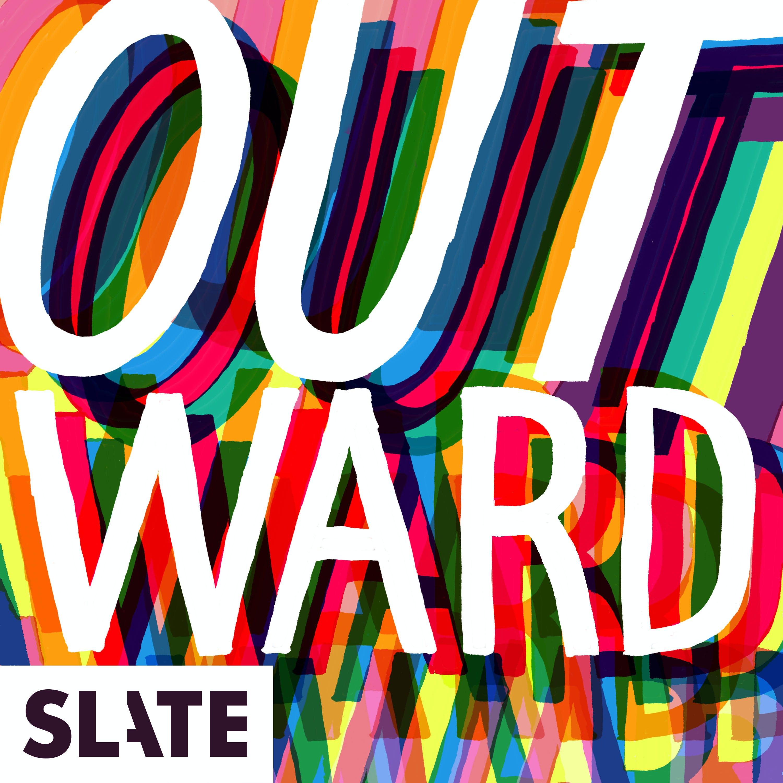 Outward: Slate's LGBTQ podcast