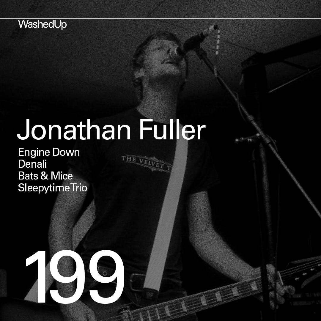 #199 - Jonathan Fuller  (Denali, Engine Down, Sleepytime Trio)