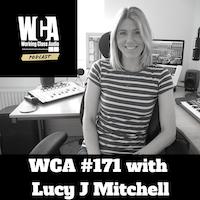 WCA #171 with Lucy J Mitchell – Working Class Audio