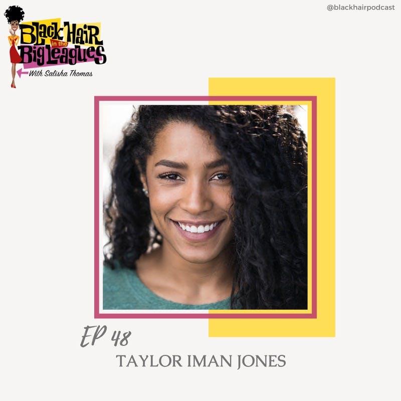 EP 48- TAYLOR IMAN JONES talks about Wigs