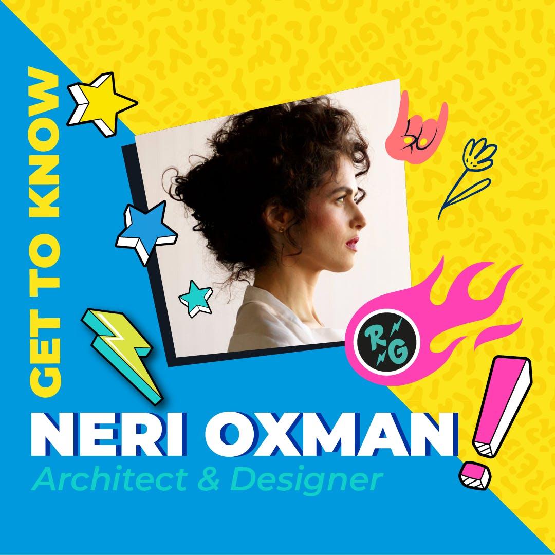 Get To Know Neri Oxman