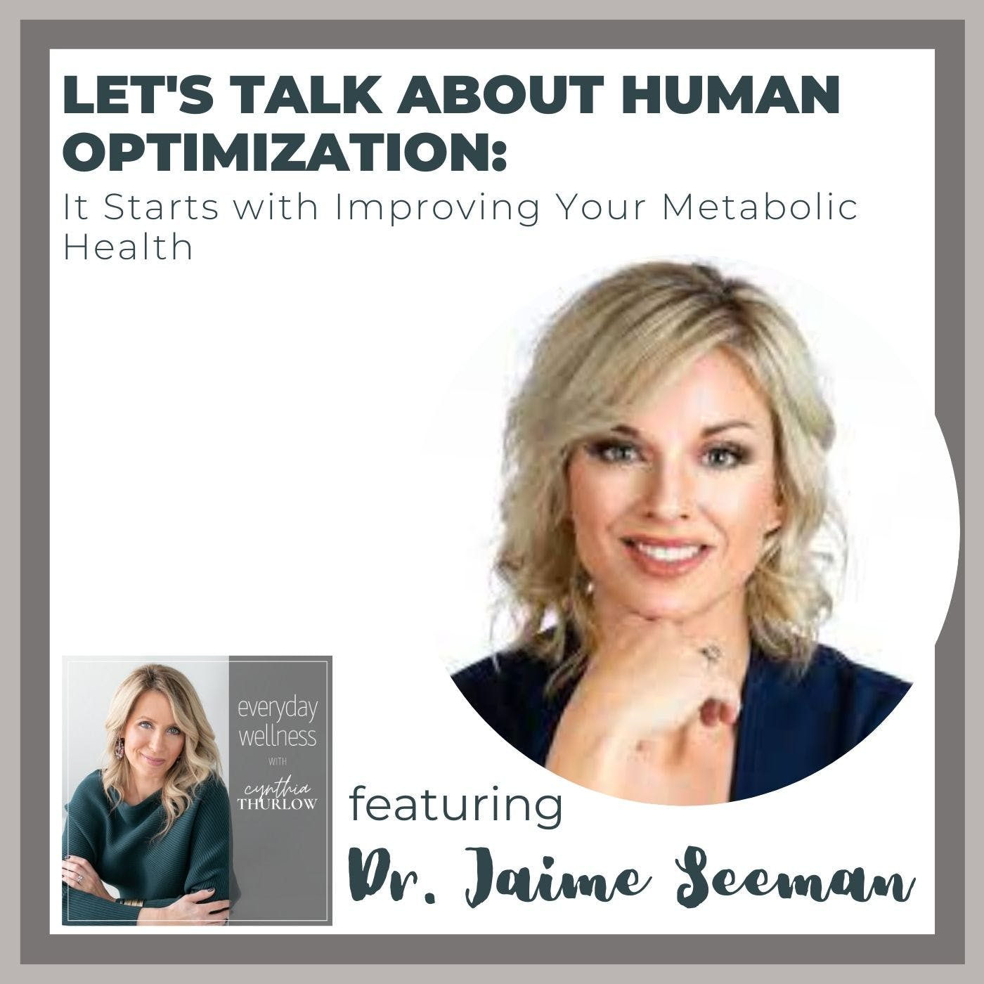 Ep. 167 Let's Talk About Human Optimization: It Starts with Improving Your Metabolic Health with Dr. Jaime Seeman