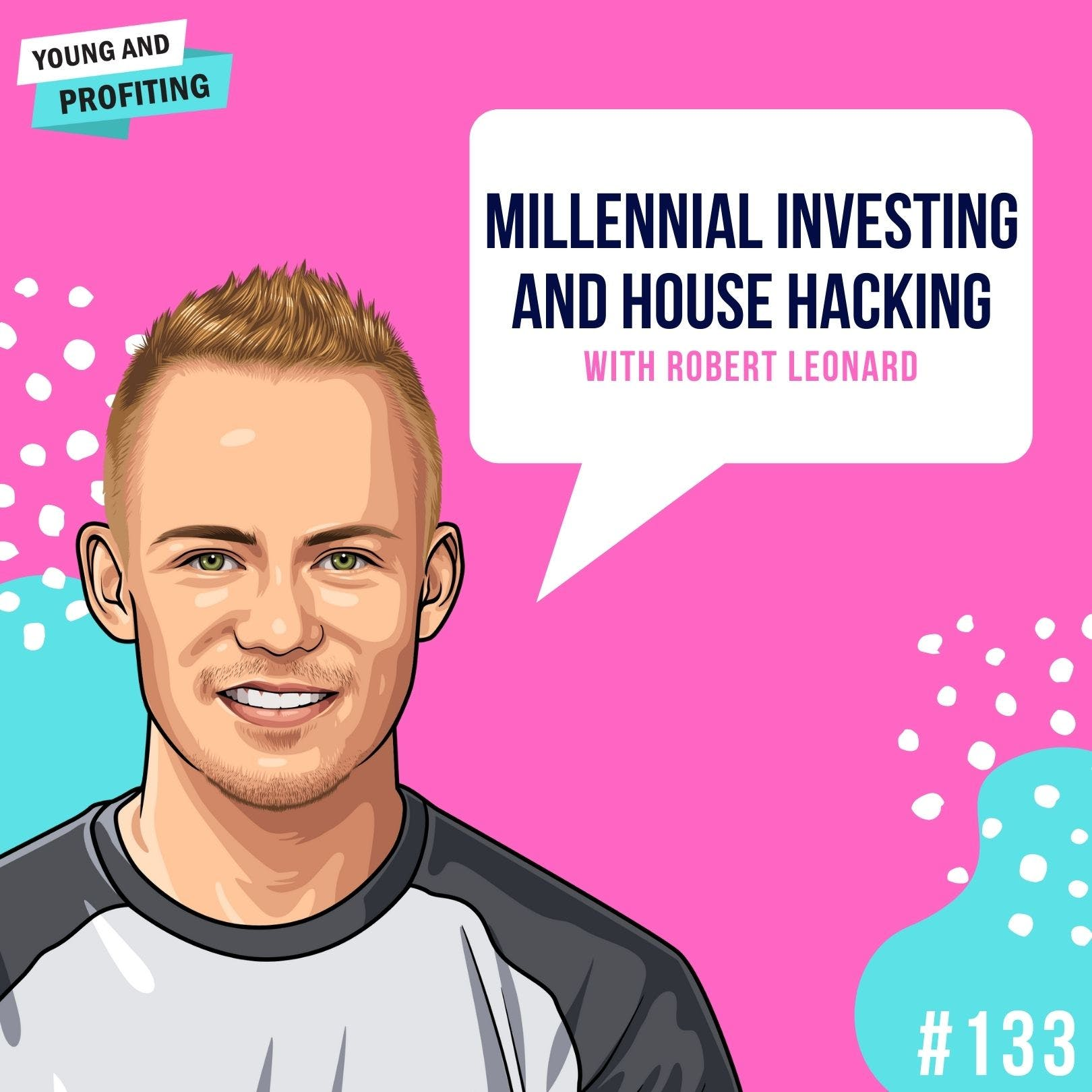 #133: Millennial Investing and House Hacking with Robert Leonard