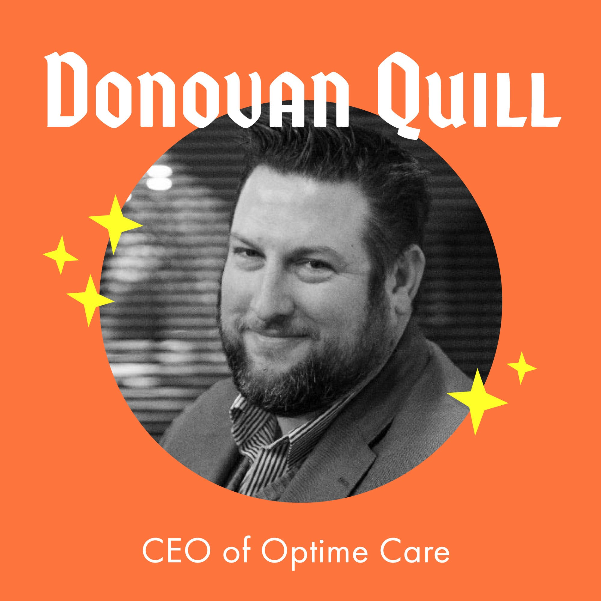 Strength and Inspiration Found Through Rare Disease for Advocacy and a Patient First Movement with CEO of Optime Care – Donovan Quill