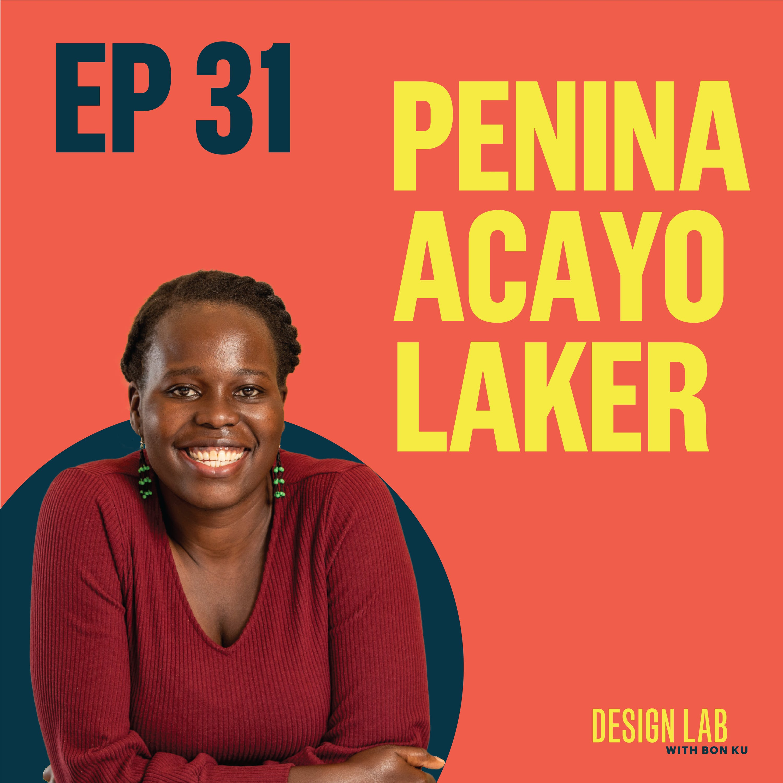EP 31: Designing for Social Change | Penina Acayo Laker