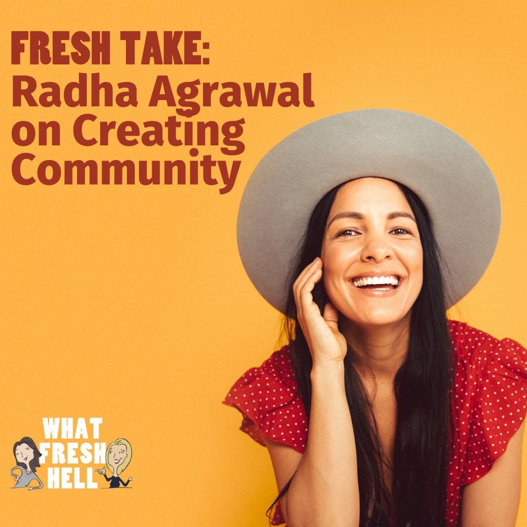 Fresh Take: Radha Agrawal on Creating Community