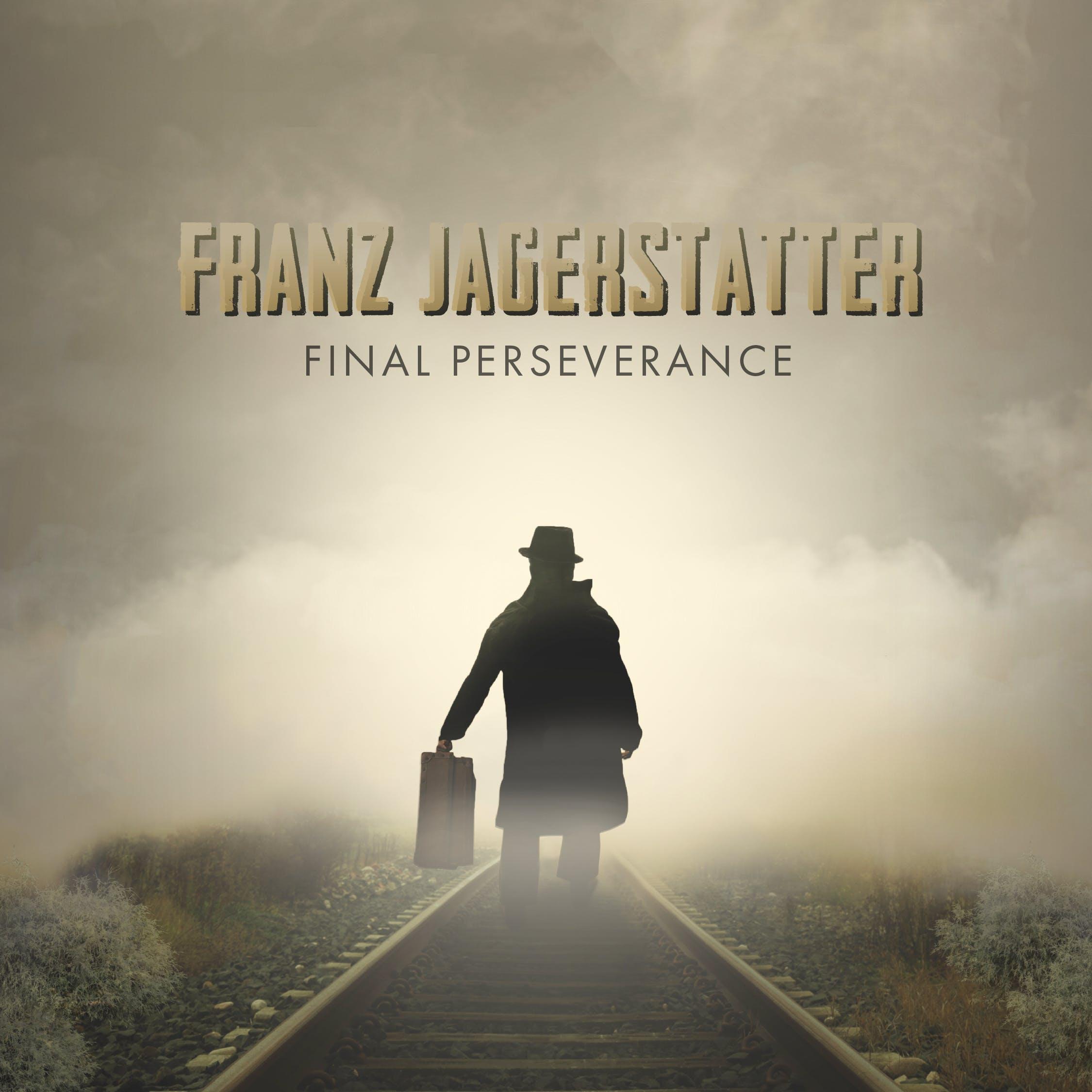 Franz Jagerstatter: Final Perseverance