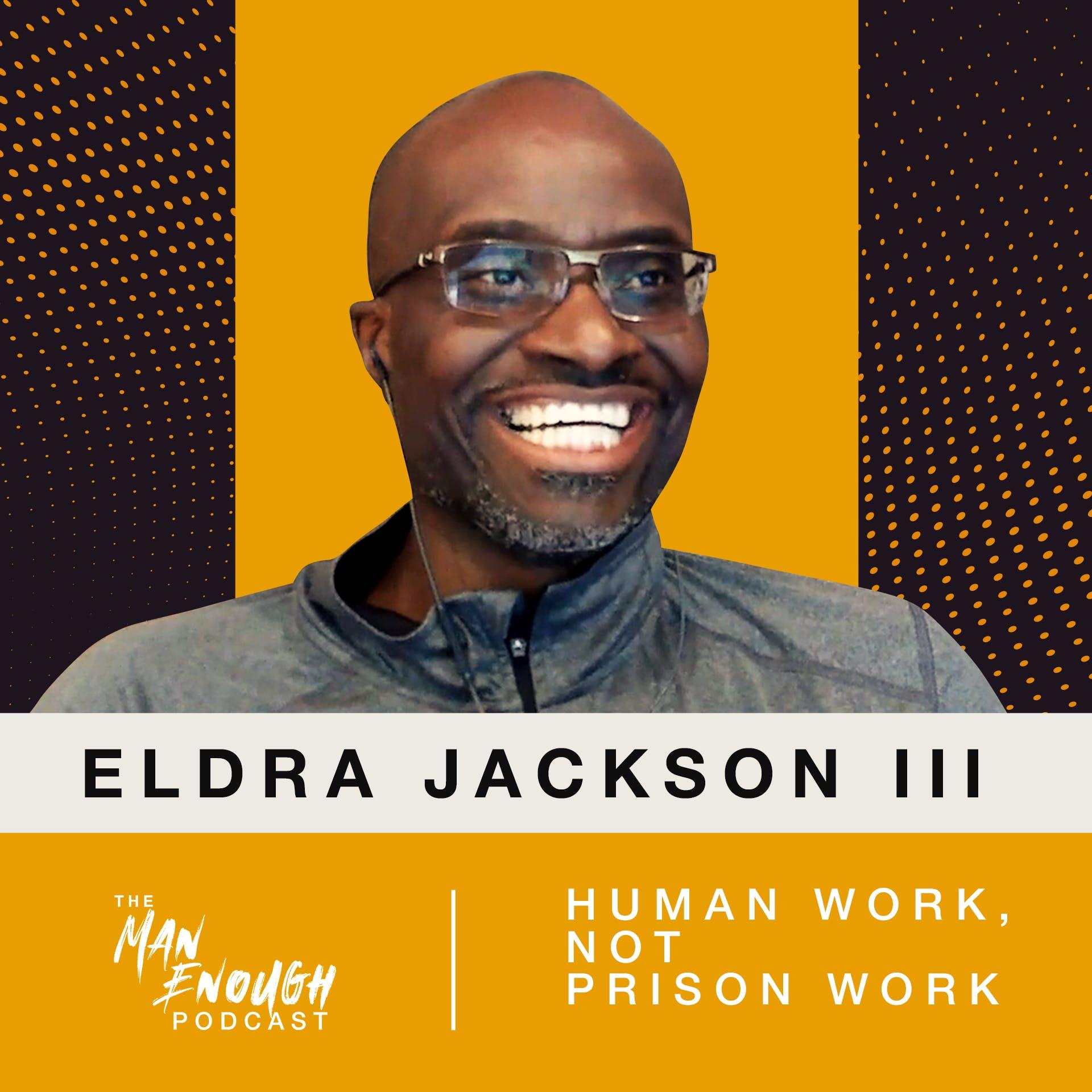 Eldra Jackson III: Human Work, Not Prison Work