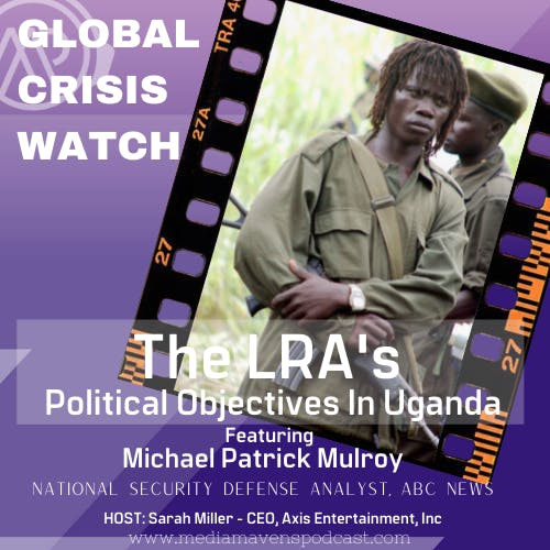 Global  Crisis Watch:  The LRA's Political Objectives in Uganda