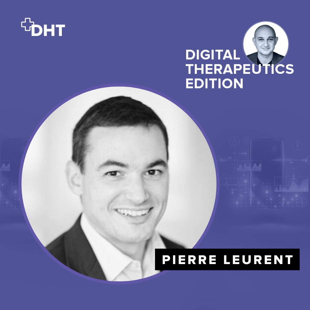 Ep05: Prescription Digital Therapeutics with Pierre Leurent, CEO of Voluntis